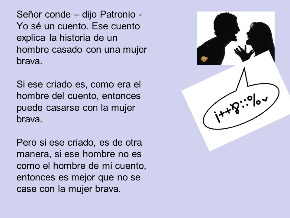 El conde pidió a Patronio: -Patronio, por favor, explícame cómo era el chico de ese cuento y qué pasó.
