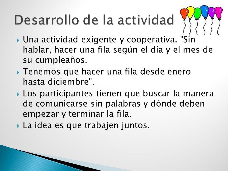  OBJETIVOS: Cooperación silenciosa para alcanzar un objetivo común.  DEFINICION: Armar una fila de cumpleaños en orden, sin hablar.  REALIZACIÓN 
