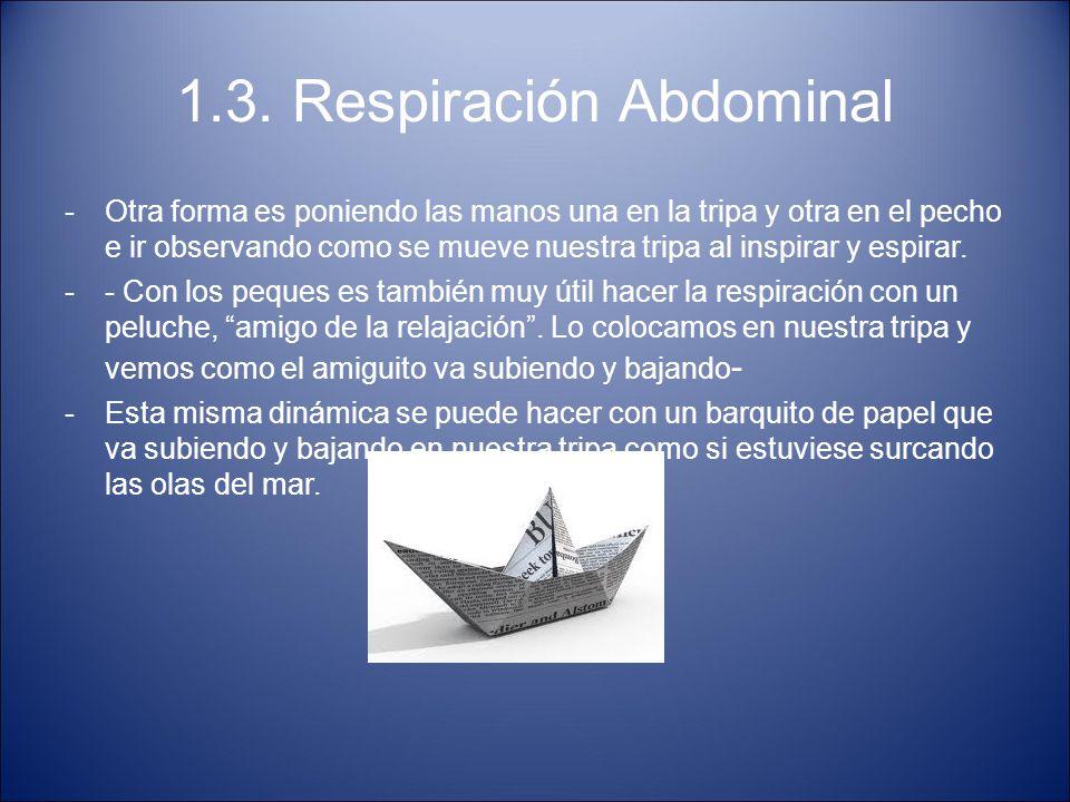 1.3. Respiración Abdominal -Otra forma es poniendo las manos una en la tripa y otra en el pecho e ir observando como se mueve nuestra tripa al inspira