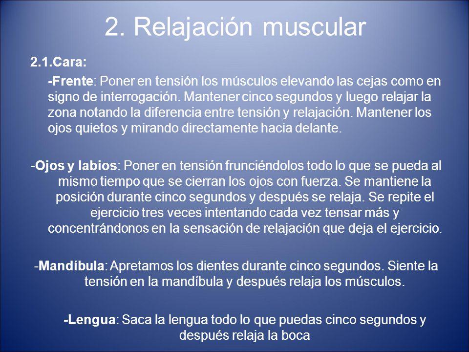 2. Relajación muscular 2.1.Cara: -Frente: Poner en tensión los músculos elevando las cejas como en signo de interrogación. Mantener cinco segundos y l
