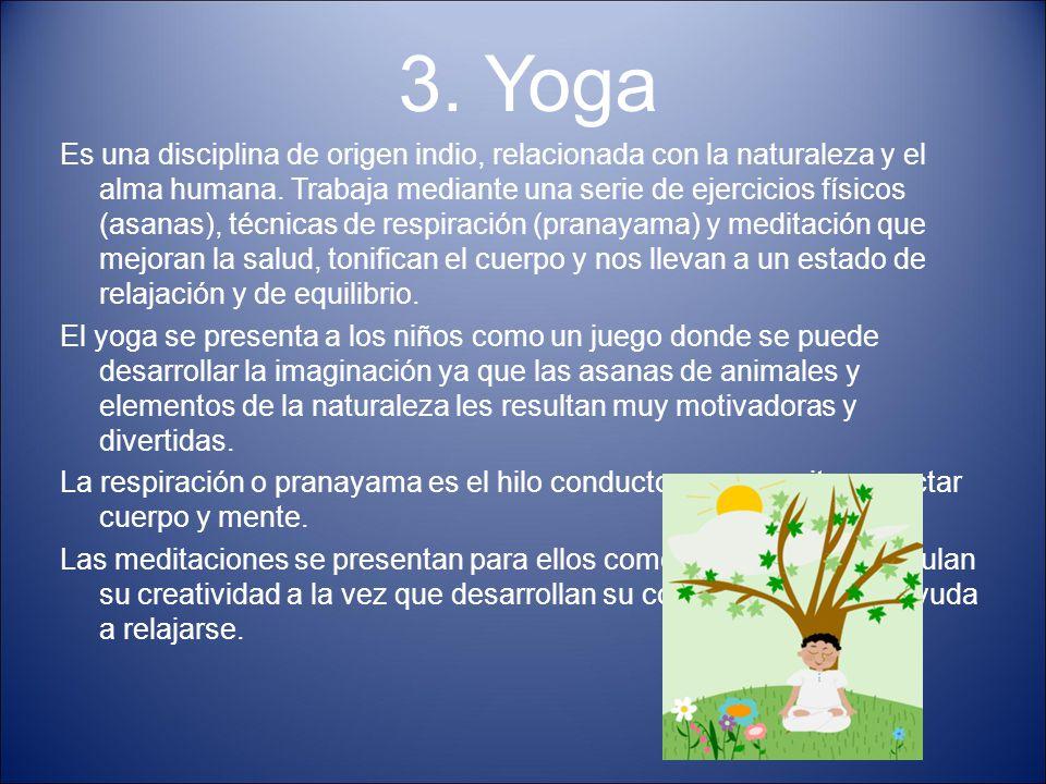 3. Yoga Es una disciplina de origen indio, relacionada con la naturaleza y el alma humana. Trabaja mediante una serie de ejercicios físicos (asanas),