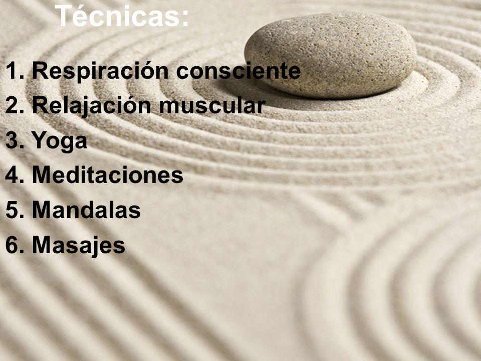 Técnicas: 1. Respiración consciente 2. Relajación muscular 3. Yoga 4. Meditaciones 5. Mandalas 6. Masajes