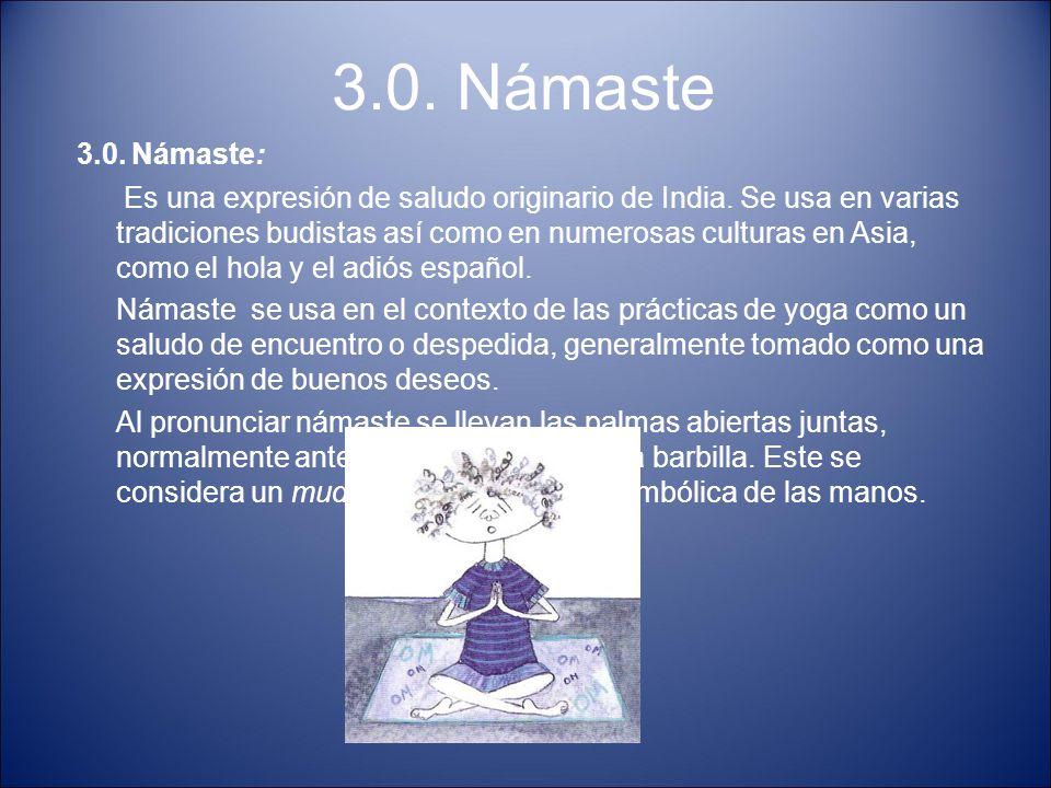 3.0. Námaste 3.0. Námaste: Es una expresión de saludo originario de India. Se usa en varias tradiciones budistas así como en numerosas culturas en Asi