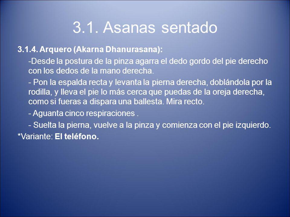 3.1. Asanas sentado 3.1.4. Arquero (Akarna Dhanurasana): -Desde la postura de la pinza agarra el dedo gordo del pie derecho con los dedos de la mano d