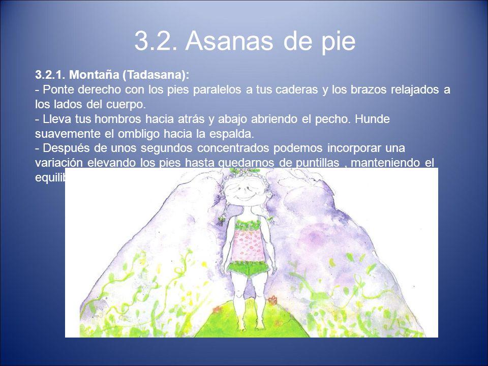 3.2. Asanas de pie 3.2.1. Montaña (Tadasana): - Ponte derecho con los pies paralelos a tus caderas y los brazos relajados a los lados del cuerpo. - Ll