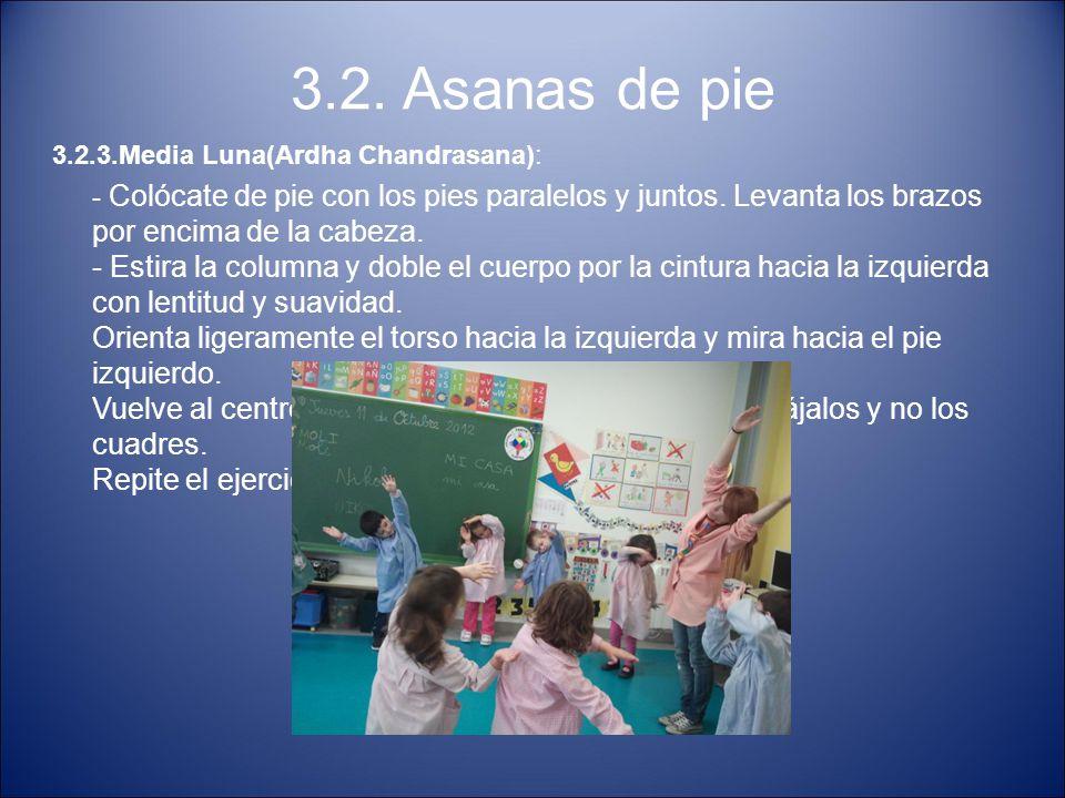 3.2. Asanas de pie 3.2.3.Media Luna(Ardha Chandrasana): - Colócate de pie con los pies paralelos y juntos. Levanta los brazos por encima de la cabeza.