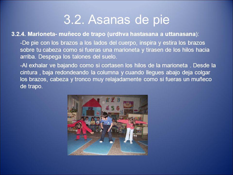 3.2. Asanas de pie 3.2.4. Marioneta- muñeco de trapo (urdhva hastasana a uttanasana): -De pie con los brazos a los lados del cuerpo, inspira y estira