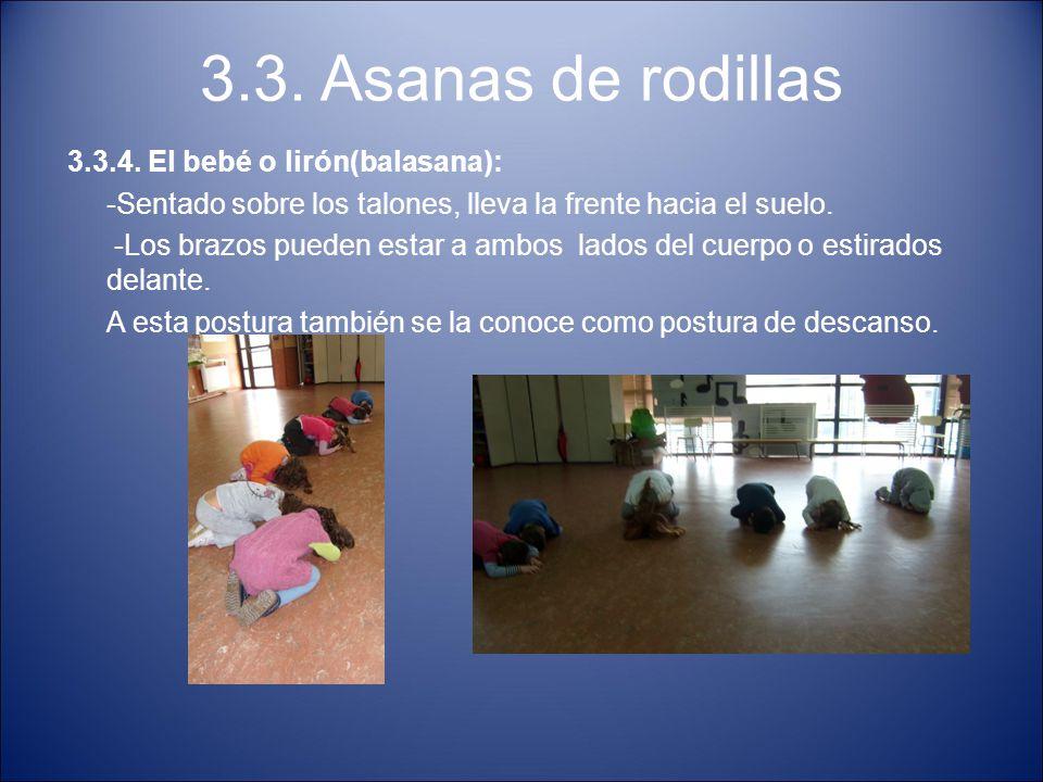 3.3. Asanas de rodillas 3.3.4. El bebé o lirón(balasana): -Sentado sobre los talones, lleva la frente hacia el suelo. -Los brazos pueden estar a ambos