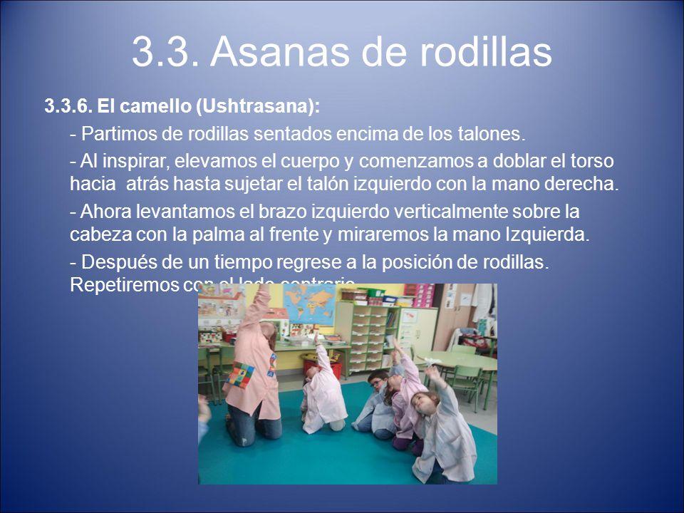 3.3. Asanas de rodillas 3.3.6. El camello (Ushtrasana): - Partimos de rodillas sentados encima de los talones. - Al inspirar, elevamos el cuerpo y com
