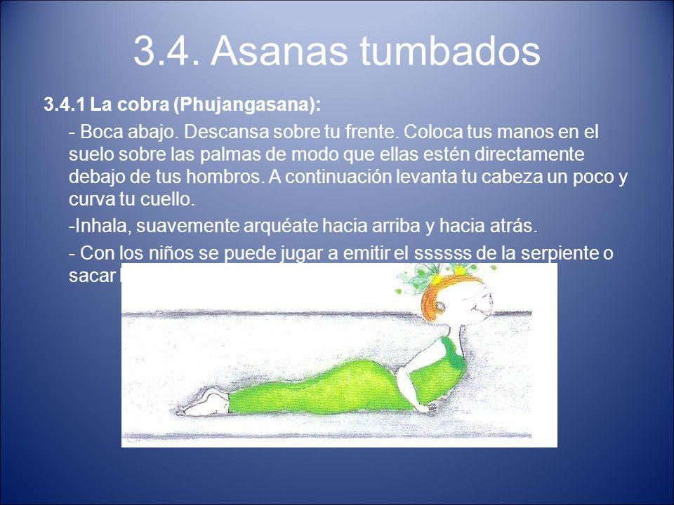 3.4. Asanas tumbados 3.4.1 La cobra (Phujangasana): - Boca abajo. Descansa sobre tu frente. Coloca tus manos en el suelo sobre las palmas de modo que