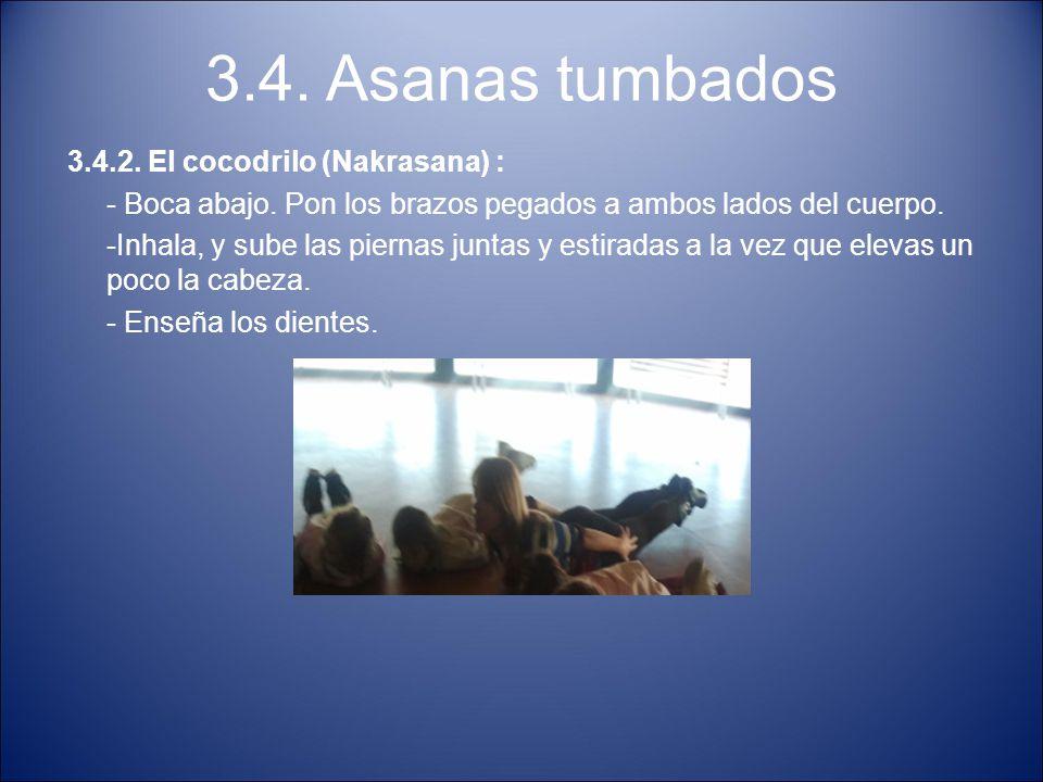 3.4. Asanas tumbados 3.4.2. El cocodrilo (Nakrasana) : - Boca abajo. Pon los brazos pegados a ambos lados del cuerpo. -Inhala, y sube las piernas junt