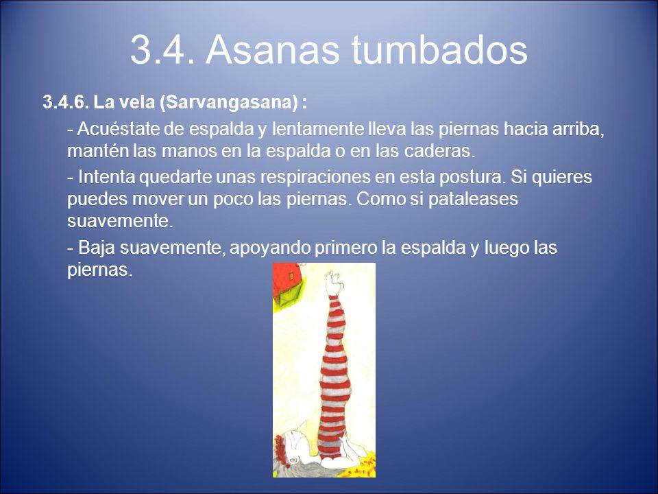 3.4. Asanas tumbados 3.4.6. La vela (Sarvangasana) : - Acuéstate de espalda y lentamente lleva las piernas hacia arriba, mantén las manos en la espald
