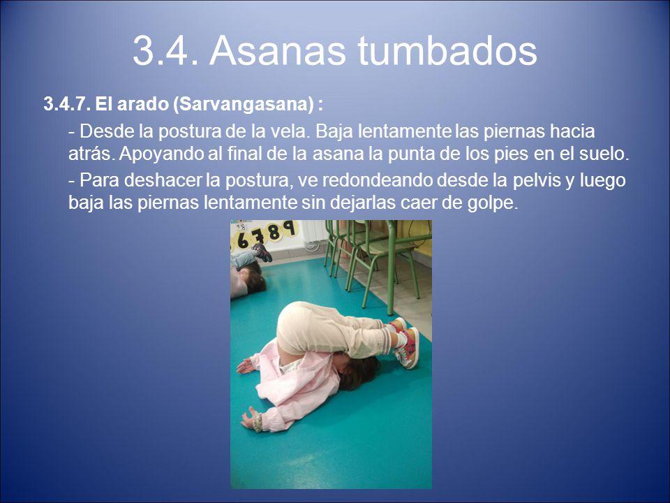 3.4. Asanas tumbados 3.4.7. El arado (Sarvangasana) : - Desde la postura de la vela. Baja lentamente las piernas hacia atrás. Apoyando al final de la