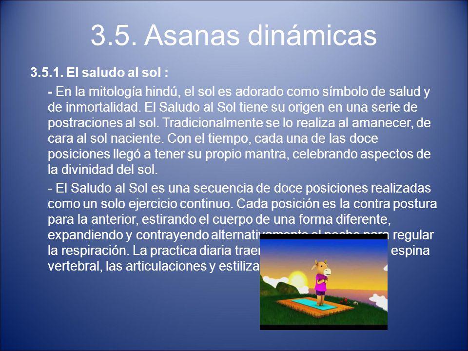 3.5. Asanas dinámicas 3.5.1. El saludo al sol : - En la mitología hindú, el sol es adorado como símbolo de salud y de inmortalidad. El Saludo al Sol t
