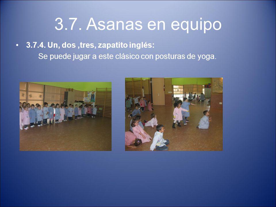 3.7. Asanas en equipo 3.7.4. Un, dos,tres, zapatito inglés: Se puede jugar a este clásico con posturas de yoga.
