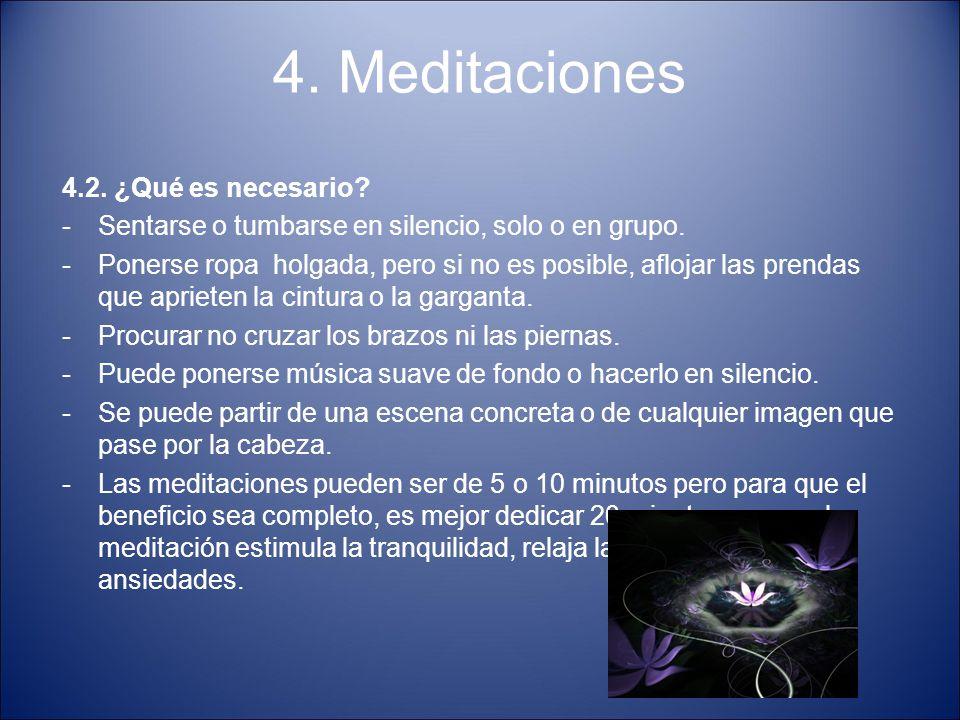 4. Meditaciones 4.2. ¿Qué es necesario? -Sentarse o tumbarse en silencio, solo o en grupo. -Ponerse ropa holgada, pero si no es posible, aflojar las p
