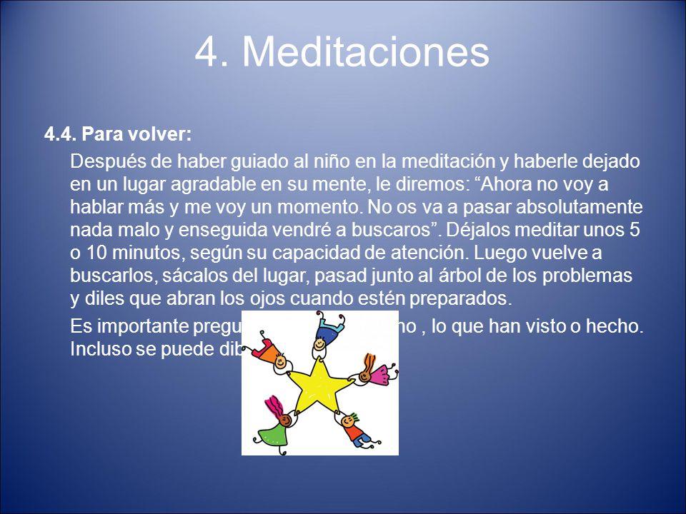 """4. Meditaciones 4.4. Para volver: Después de haber guiado al niño en la meditación y haberle dejado en un lugar agradable en su mente, le diremos: """"Ah"""