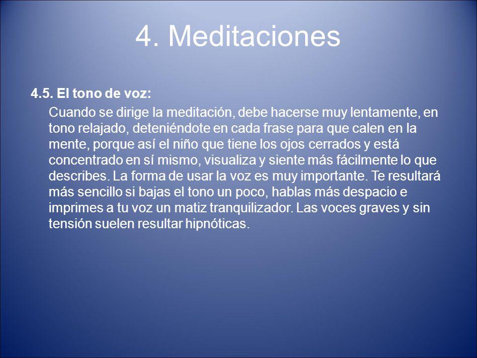 4. Meditaciones 4.5. El tono de voz: Cuando se dirige la meditación, debe hacerse muy lentamente, en tono relajado, deteniéndote en cada frase para qu