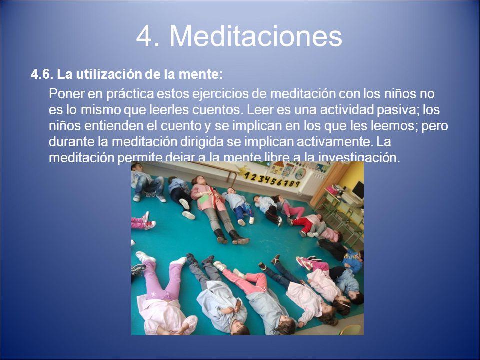 4. Meditaciones 4.6. La utilización de la mente: Poner en práctica estos ejercicios de meditación con los niños no es lo mismo que leerles cuentos. Le