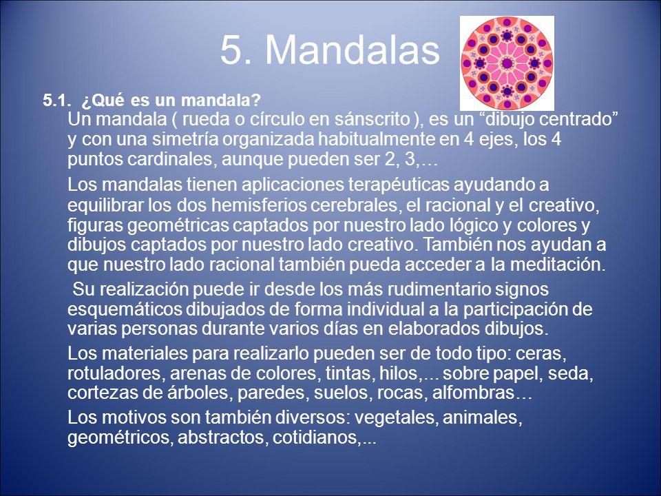 """5. Mandalas 5.1. ¿Qué es un mandala? Un mandala ( rueda o círculo en sánscrito ), es un """"dibujo centrado"""" y con una simetría organizada habitualmente"""