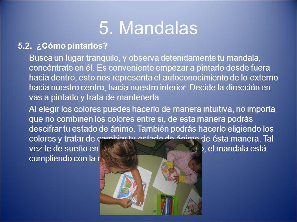 5. Mandalas 5.2. ¿Cómo pintarlos? Busca un lugar tranquilo, y observa detenidamente tu mandala, concéntrate en él. Es conveniente empezar a pintarlo d