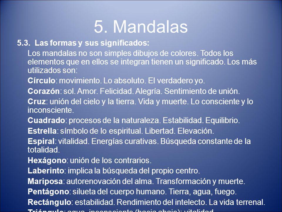 5. Mandalas 5.3. Las formas y sus significados: Los mandalas no son simples dibujos de colores. Todos los elementos que en ellos se integran tienen un