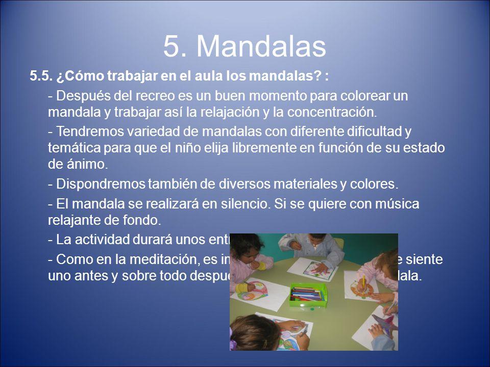 5. Mandalas 5.5. ¿Cómo trabajar en el aula los mandalas? : - Después del recreo es un buen momento para colorear un mandala y trabajar así la relajaci