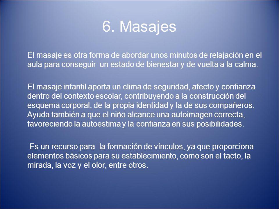 6. Masajes El masaje es otra forma de abordar unos minutos de relajación en el aula para conseguir un estado de bienestar y de vuelta a la calma. El m