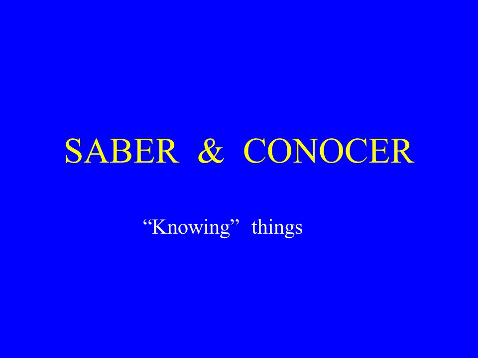 SABER & CONOCER Knowing things