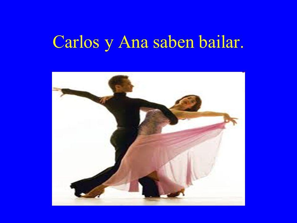Carlos y Ana saben bailar.
