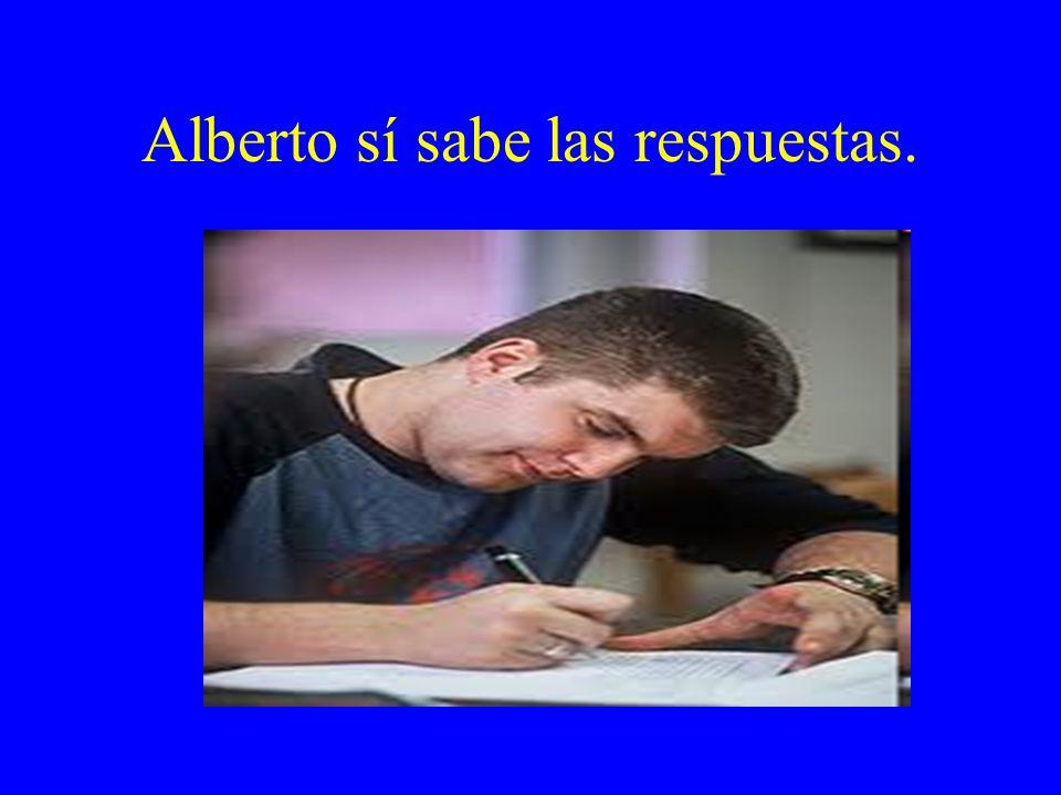 Alberto sí sabe las respuestas.