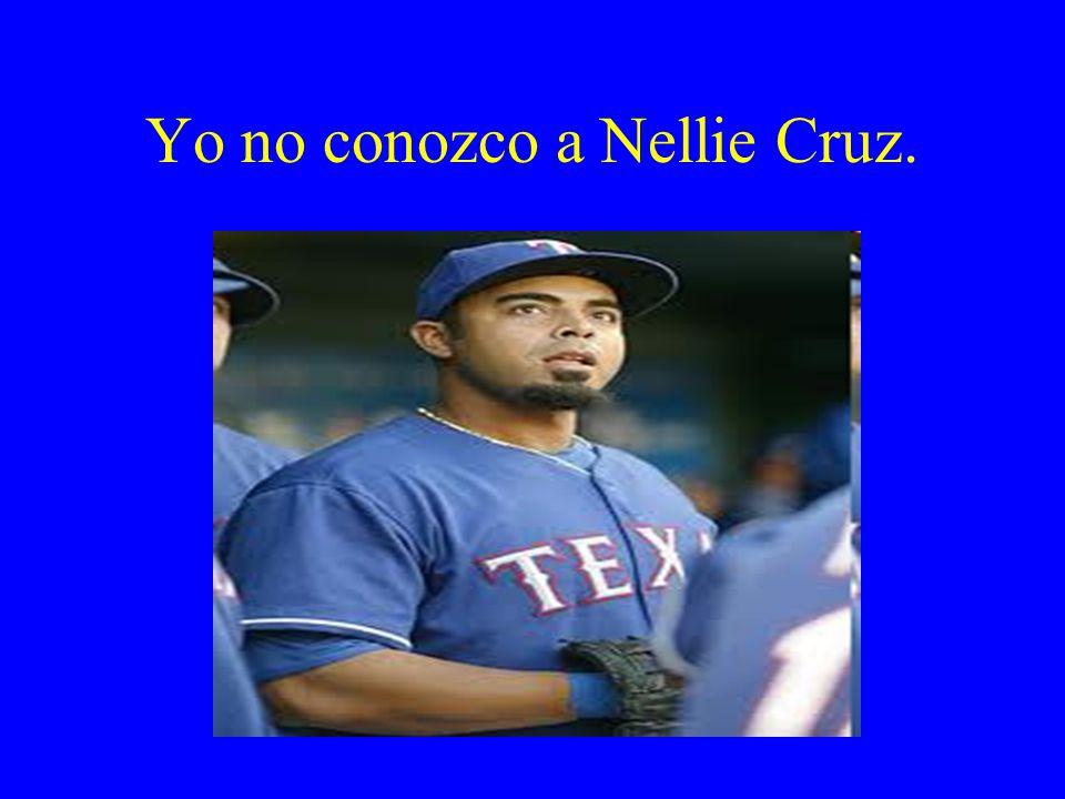 Yo no conozco a Nellie Cruz.