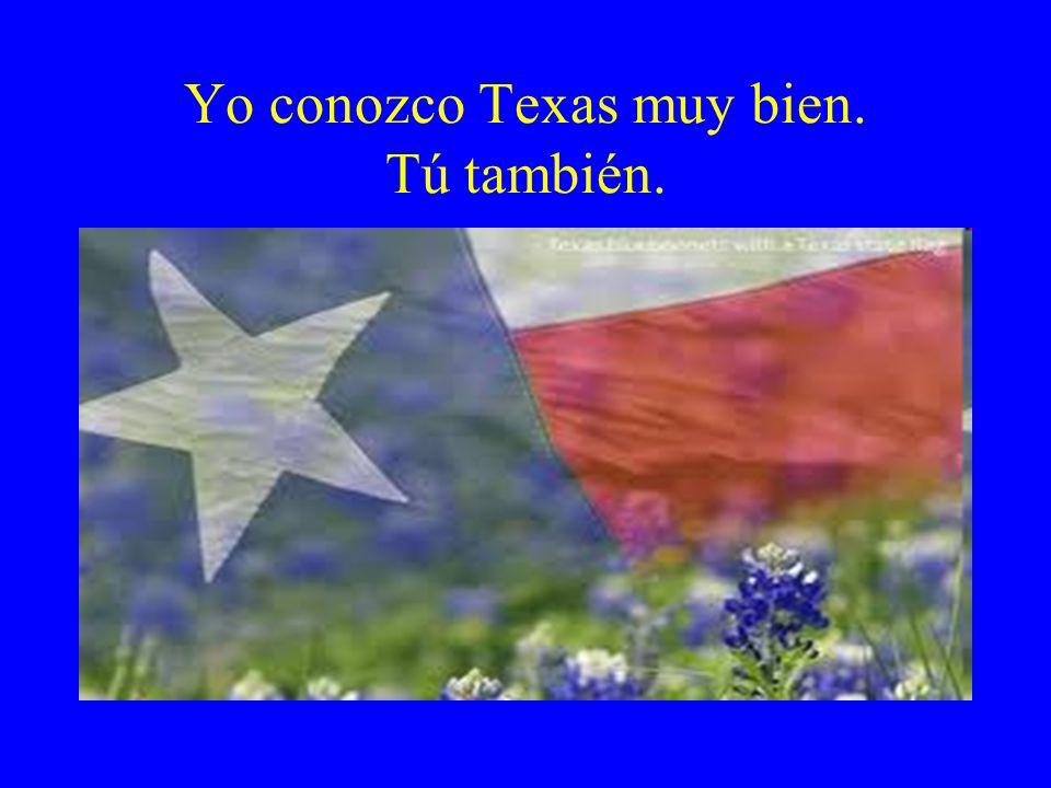Yo conozco Texas muy bien. Tú también.