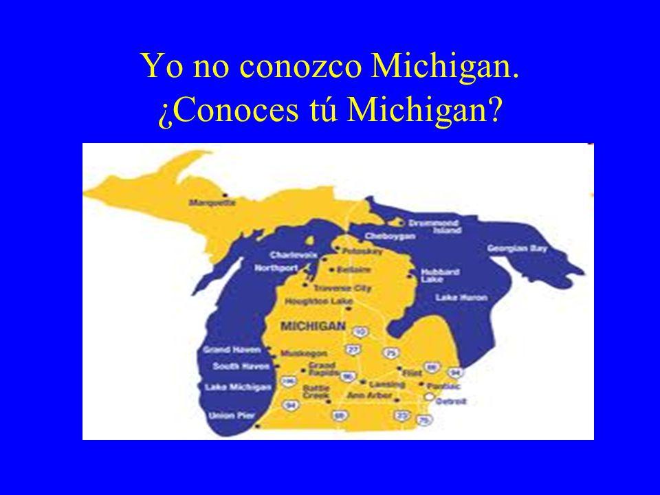 Yo no conozco Michigan. ¿Conoces tú Michigan