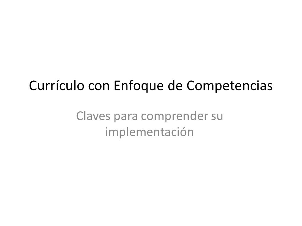 Currículo con Enfoque de Competencias Claves para comprender su implementación