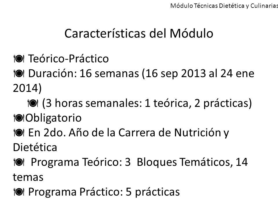 Módulo Técnicas Dietética y Culinarias Características del Módulo  Teórico-Práctico  Duración: 16 semanas (16 sep 2013 al 24 ene 2014)  (3 horas semanales: 1 teórica, 2 prácticas)  Obligatorio  En 2do.