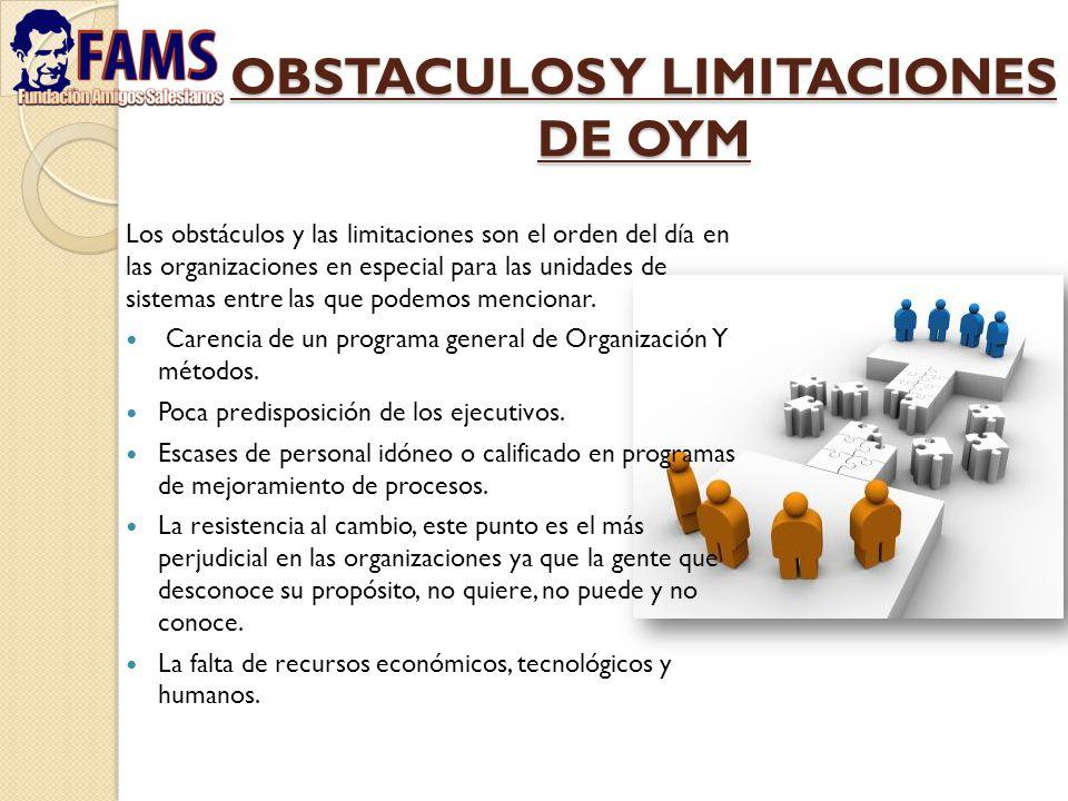 OBSTACULOS Y LIMITACIONES DE OYM Los obstáculos y las limitaciones son el orden del día en las organizaciones en especial para las unidades de sistema