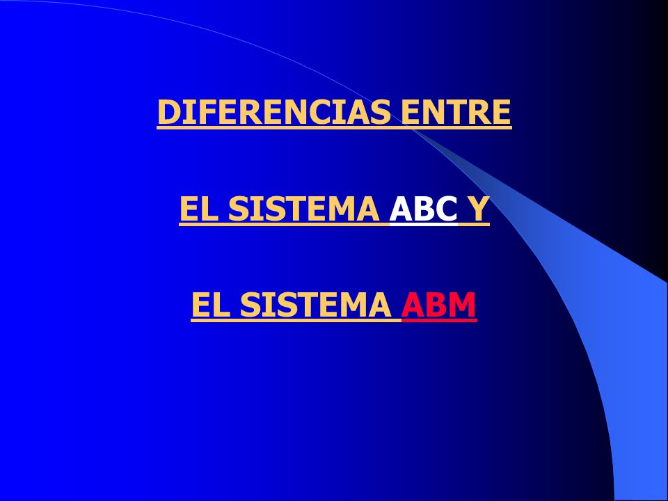 DIFERENCIAS ENTRE EL SISTEMA ABC Y EL SISTEMA ABM