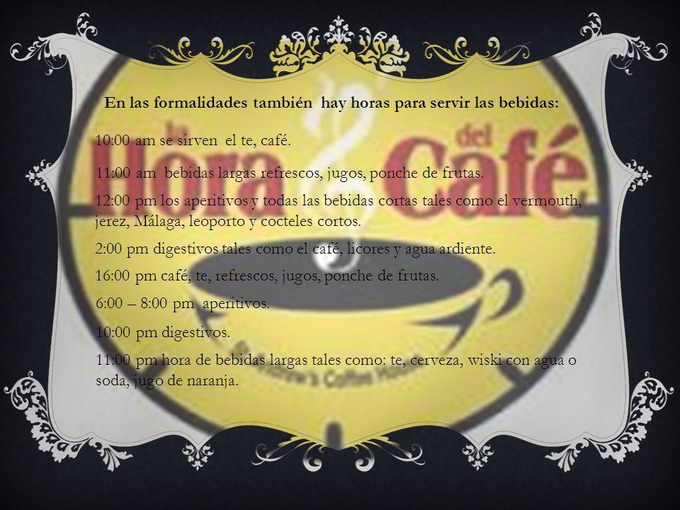 En las formalidades también hay horas para servir las bebidas: 10:00 am se sirven el te, café.