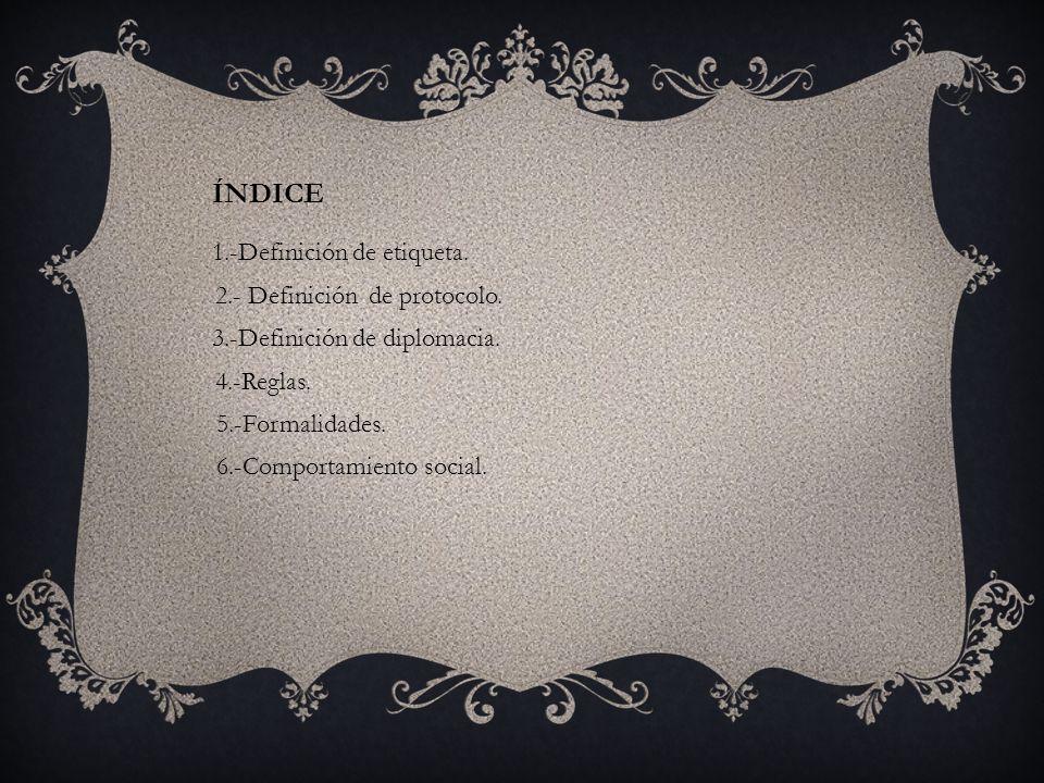 ÍNDICE 1.-Definición de etiqueta.2.- Definición de protocolo.