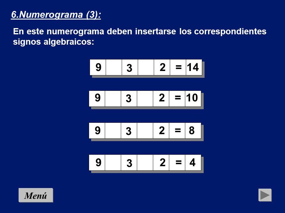 Coloca en las casillas en blan- co los números necesarios `pa- ra que, haciendo las operacio- nes que indican los signos, los resultados horizontales y ver- ticales sean los que figuran el el cuadro 5.Numerograma (2): Menú + _ + =5 =6=9=3 =4 + x + 4 : _ x2 _ _ 3 :