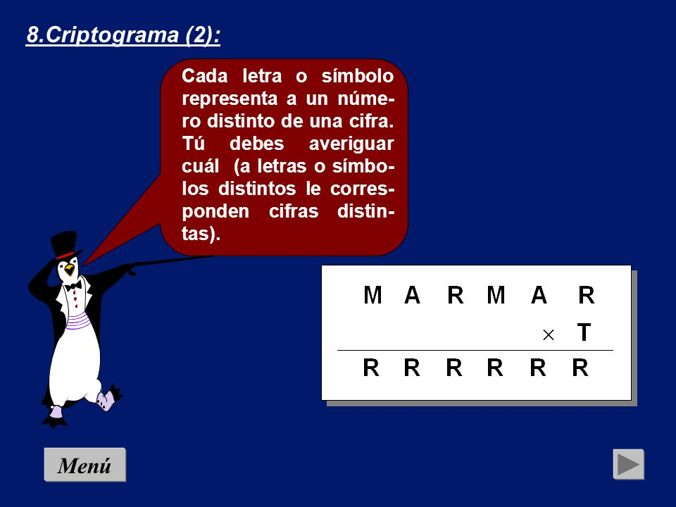 7.Criptograma (1): Menú Cada letra o símbolo representa a un núme- ro distinto de una cifra.