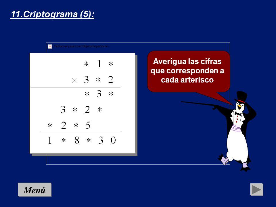 10.Criptograma (4): No hay más treses Menú Averigua las cifras que corresponden a cada arterisco, sa- biendo que el 3 no aparece más veces