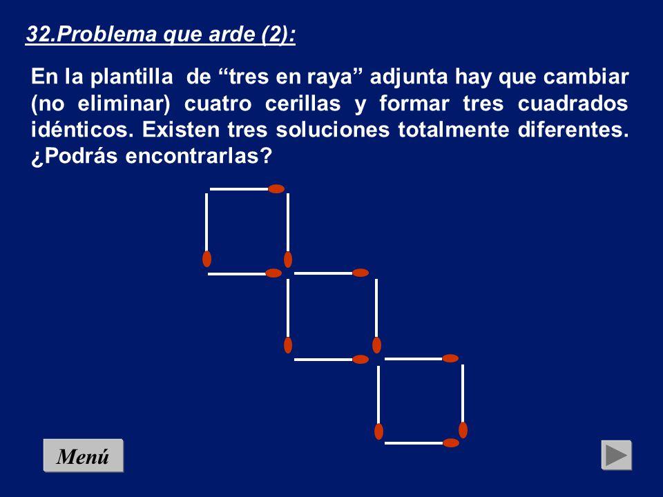 Solución1 32.Problema que arde (2): En la plantilla de tres en raya adjunta hay que cambiar (no eliminar) cuatro cerillas y formar tres cuadrados idénticos.