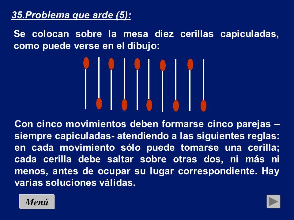 34.Problema que arde (4): Transforma la figura siguiente en tres cuadrados, mo- viendo cuatro cerillas: Menú