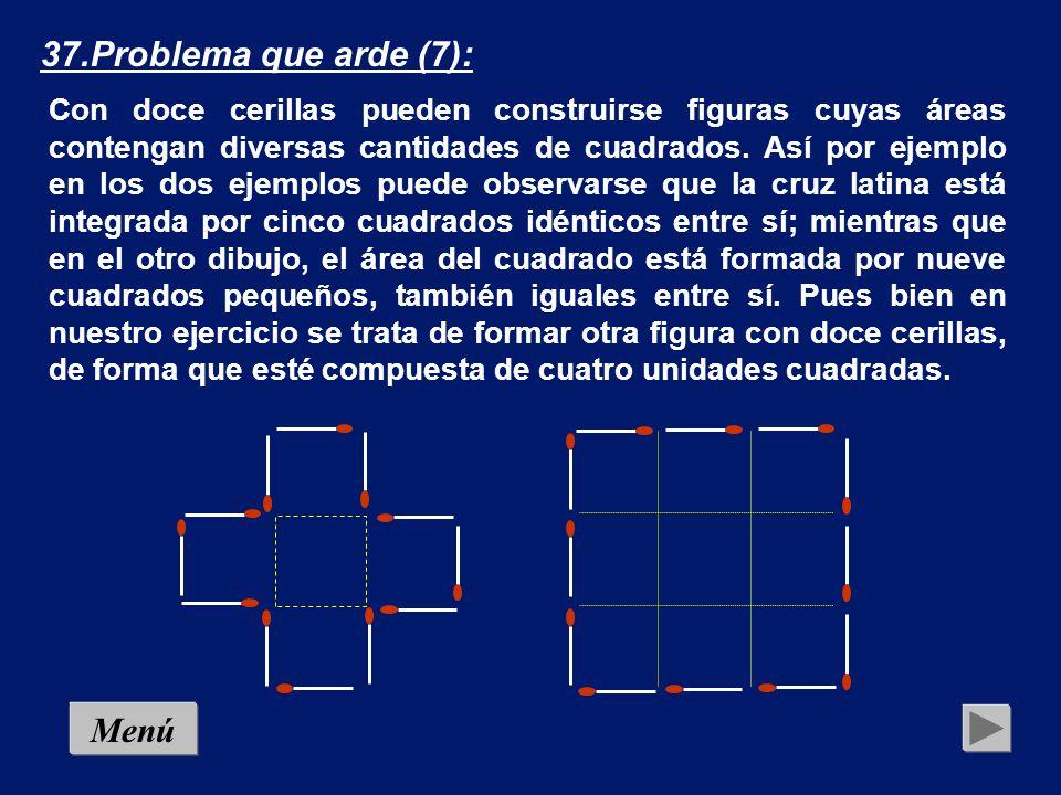 36.Problema que arde (6): Retirando de la figura siguiente solamente dos cerillas, los cuatro cuadrados se han de convertir en dos: Menú