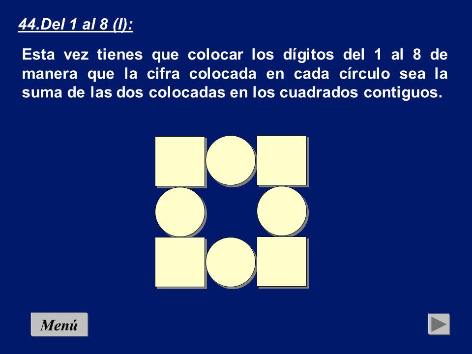 43.Del 1 al 8 (I): Coloca en cada cuadrado un número natural del 1 al ocho, sin repetirlos, de modo que los números contiguos no aparezcan en cuadrados contiguos.
