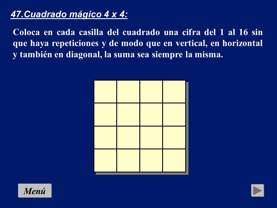 46.Cuadrado mágico 3 x 3: Coloca en cada casilla del cuadrado una cifra del 1 al 9 sin que haya repeticiones y de modo que en vertical, en horizontal y también en diagonal, la suma sea siempre quince.