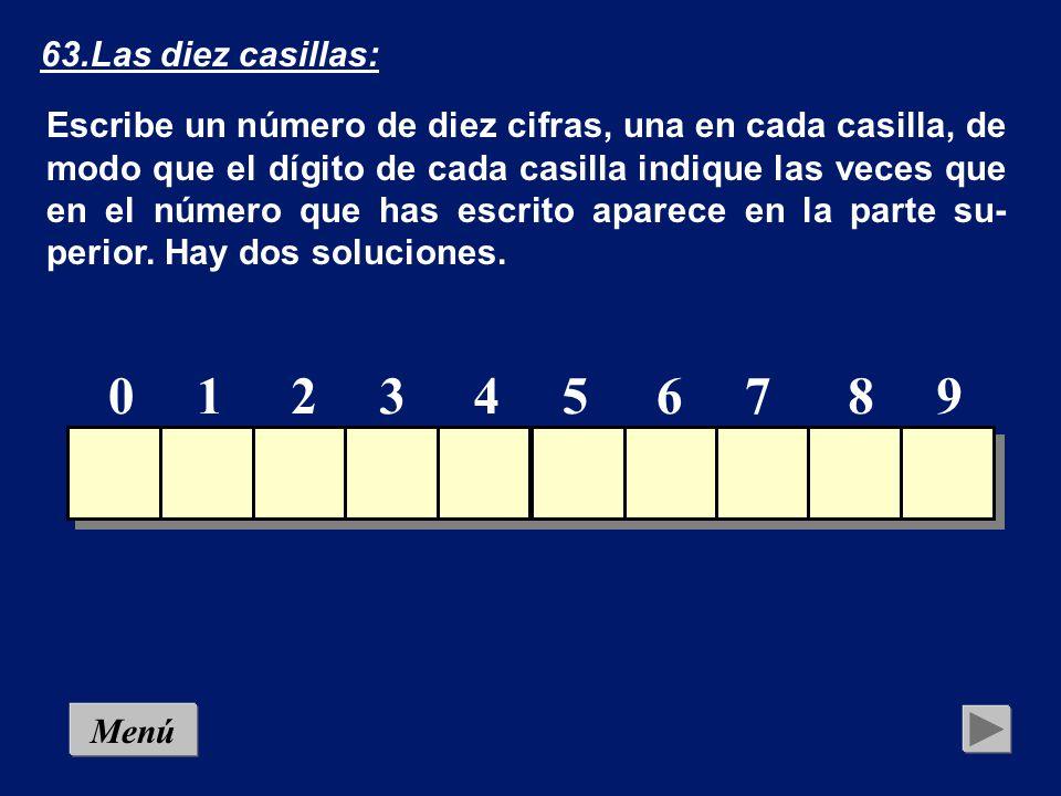 62.Las nueve casillas Escribe un número de nueve cifras, una en cada casilla, de modo que el dígito de cada casilla indique las veces que en el número que has escrito aparece en la parte su- perior.