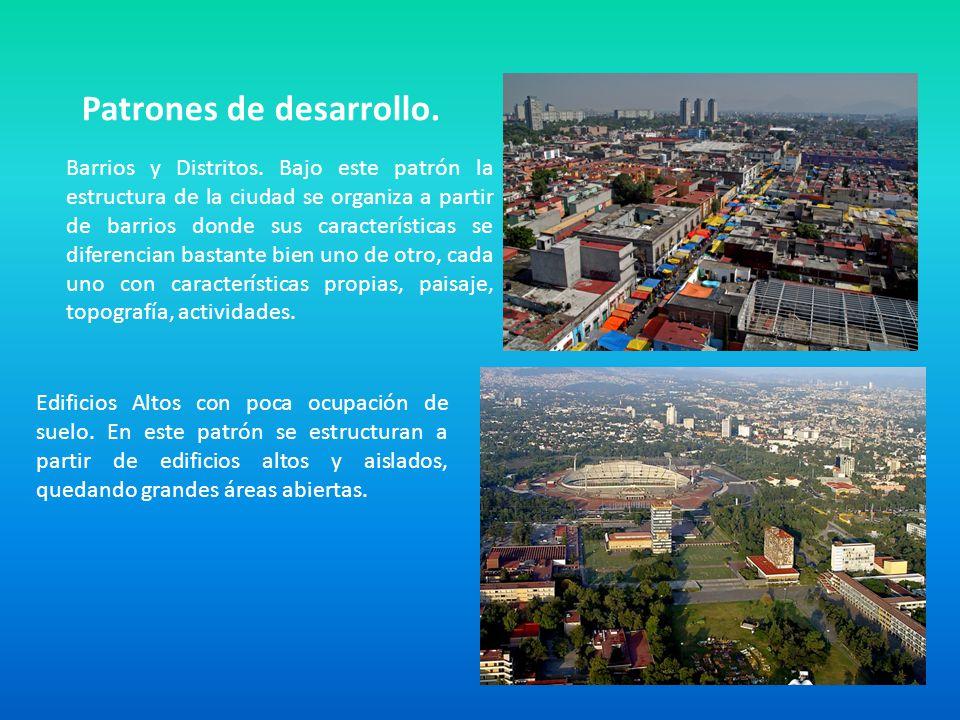 Patrones de desarrollo. Barrios y Distritos. Bajo este patrón la estructura de la ciudad se organiza a partir de barrios donde sus características se